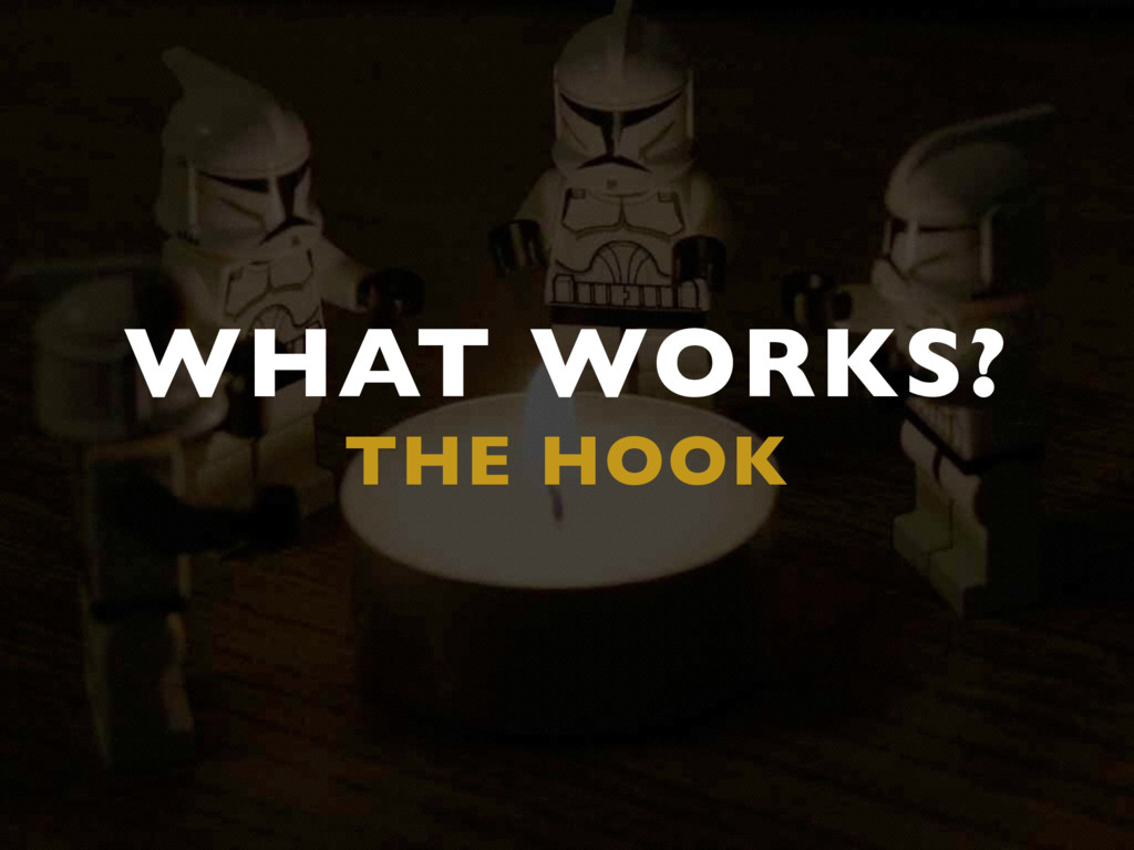 WHAT WORKS? THE HOOK