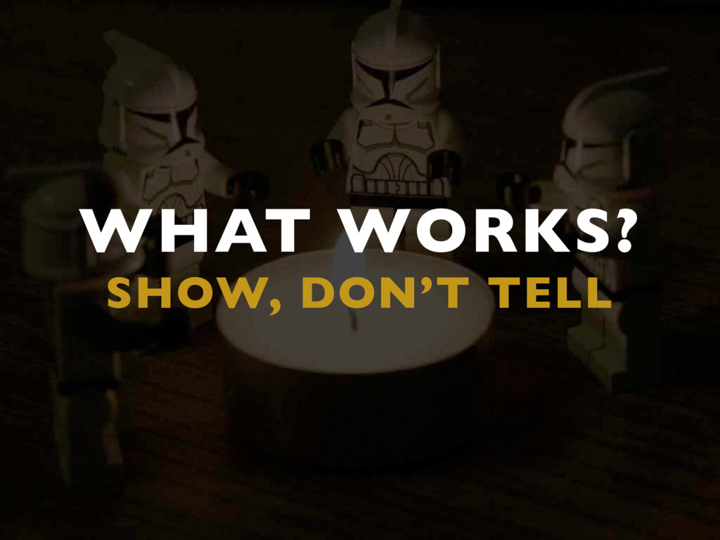 WHAT WORKS? SHOW, DON'T TELL