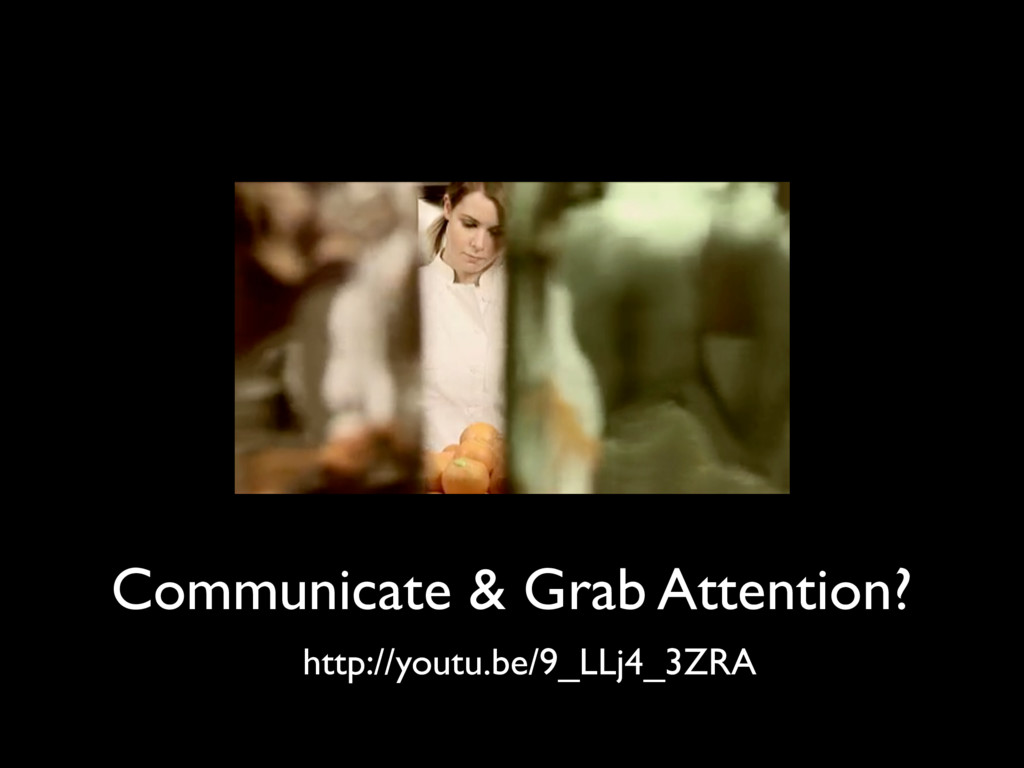 Communicate & Grab Attention? http://youtu.be/9...