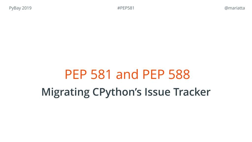 PyBay 2019 @mariatta PEP 581 and PEP 588 Migra...