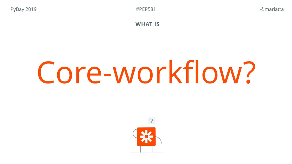 PyBay 2019 @mariatta WHAT IS Core-workflow? #PE...