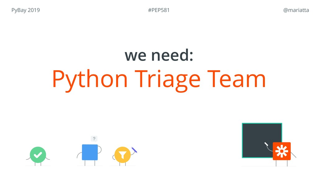 PyBay 2019 @mariatta Python Triage Team we nee...