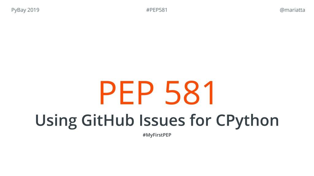 PyBay 2019 @mariatta PEP 581 Using GitHub Issu...