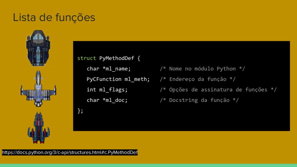 Lista de funções struct PyMethodDef { char *ml_...
