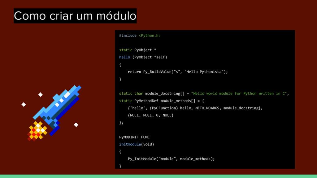 Como criar um módulo #include <Python.h> static...
