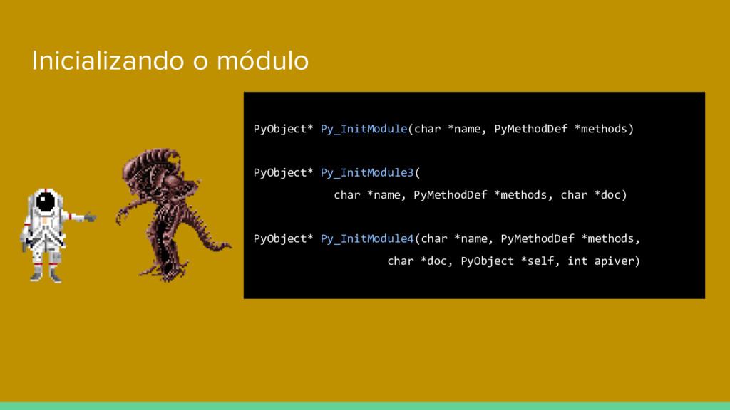 Inicializando o módulo PyObject* Py_InitModule(...