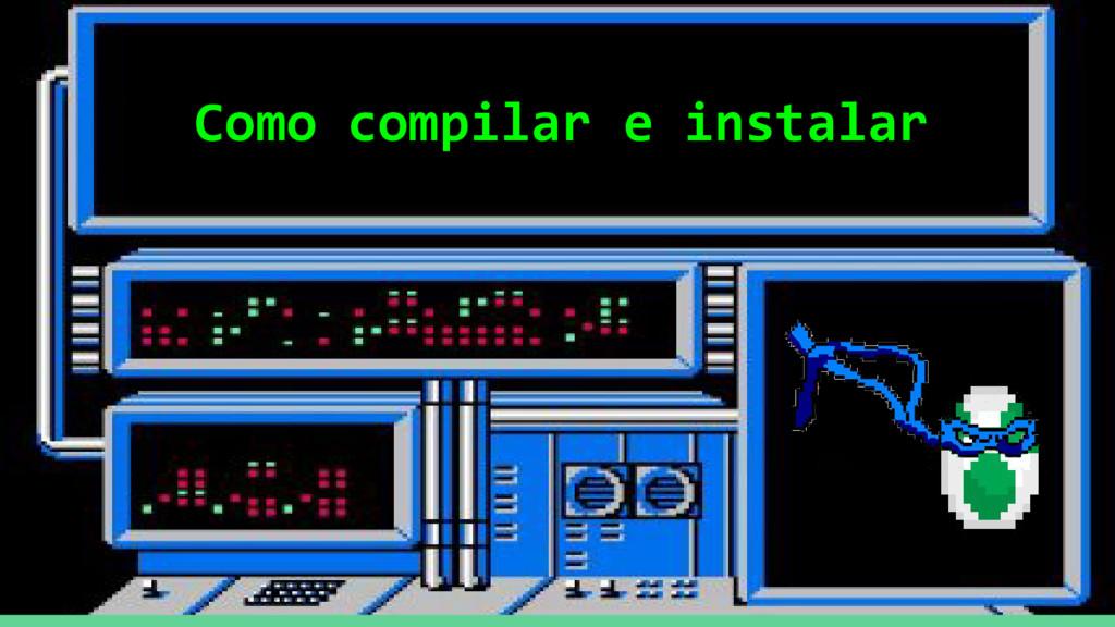 Como compilar e instalar