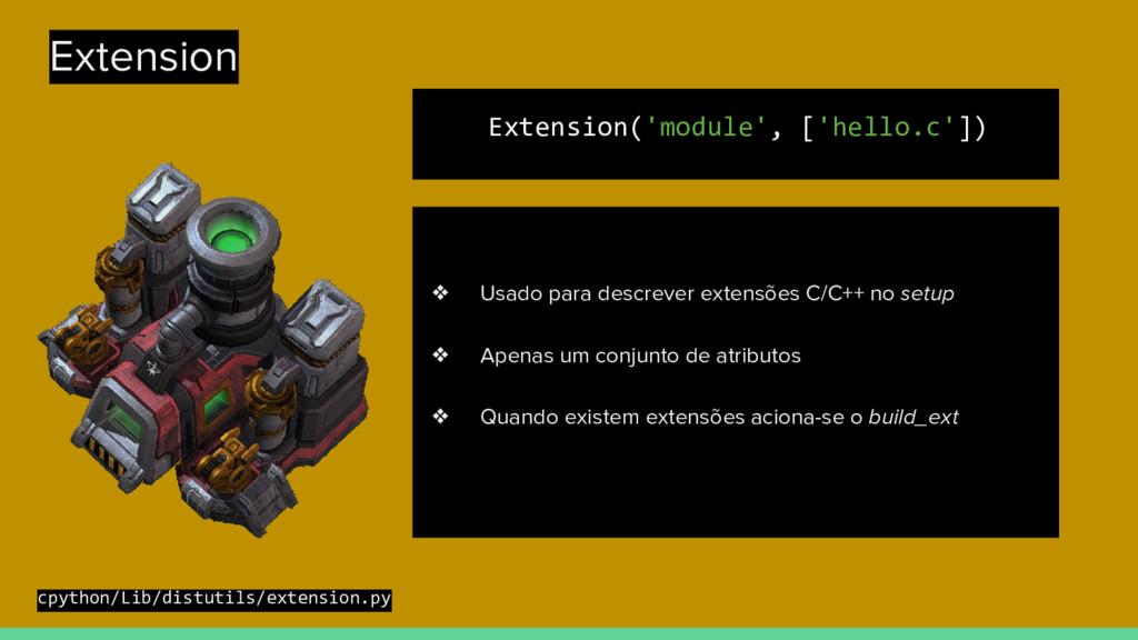 Extension Extension('module', ['hello.c']) ❖ Us...