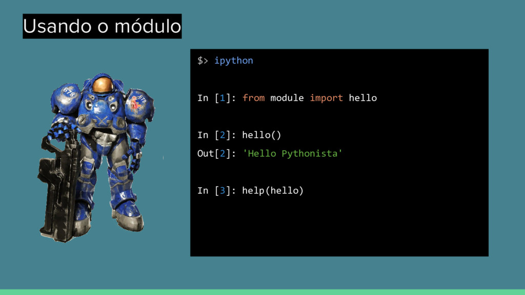 Usando o módulo $> ipython In [1]: from module ...
