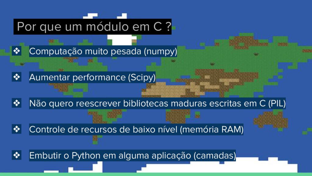 Por que um módulo em C ? ❖ Computação muito pes...