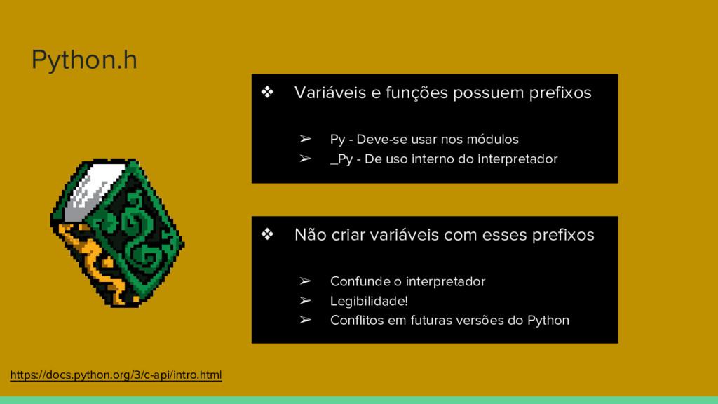 Python.h ❖ Variáveis e funções possuem prefixos...