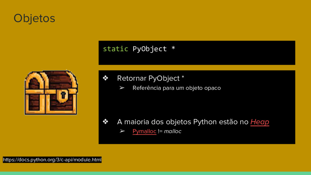 Objetos ❖ Retornar PyObject * ➢ Referência para...