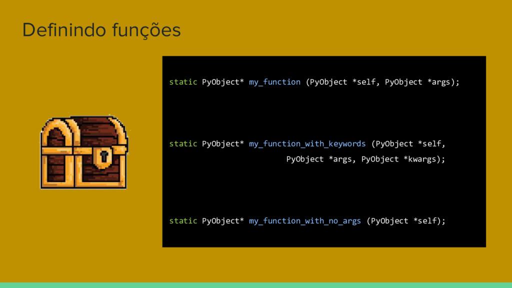 Definindo funções static PyObject* my_function ...