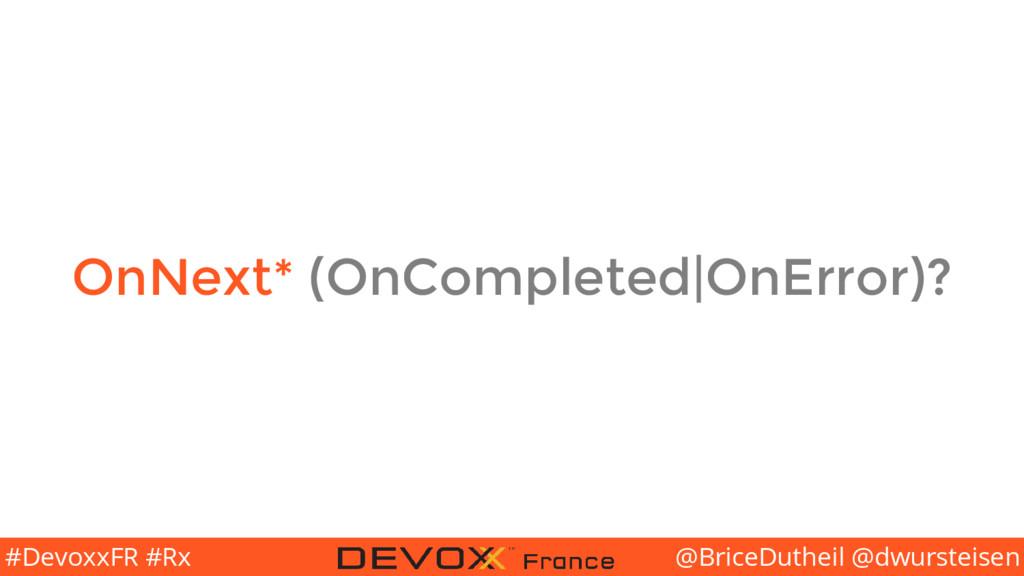@BriceDutheil @dwursteisen #DevoxxFR #Rx OnNext...