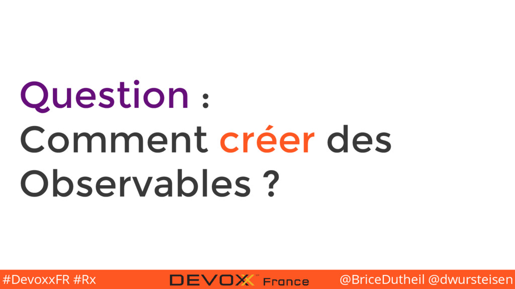 @BriceDutheil @dwursteisen #DevoxxFR #Rx Questi...