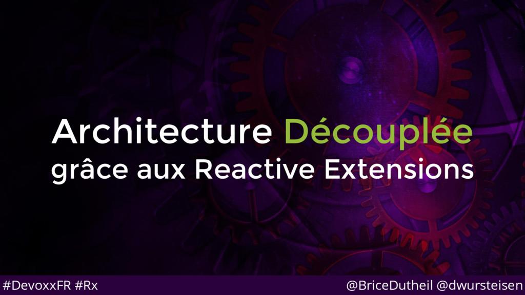 @BriceDutheil @dwursteisen #DevoxxFR #Rx Archit...