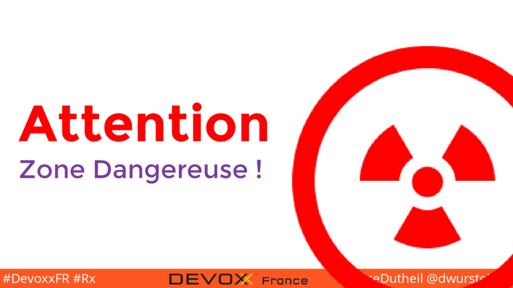 @BriceDutheil @dwursteisen #DevoxxFR #Rx Attent...