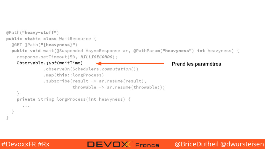 @BriceDutheil @dwursteisen #DevoxxFR #Rx @Path(...