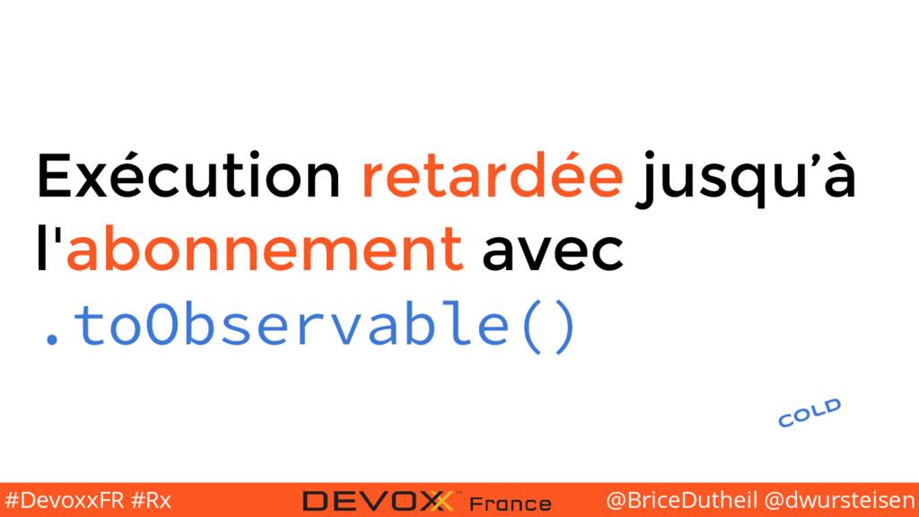 @BriceDutheil @dwursteisen #DevoxxFR #Rx Exécut...