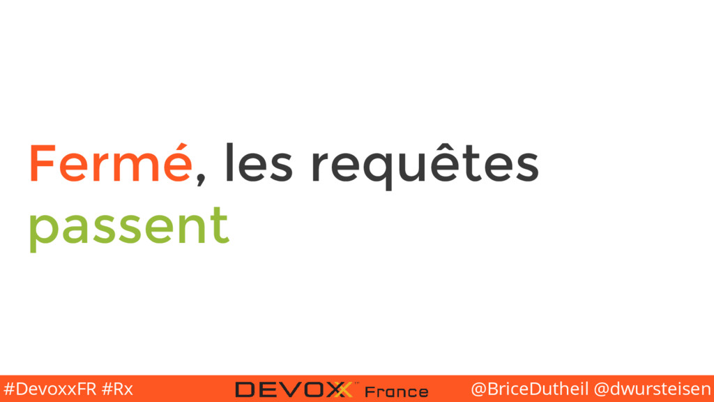 @BriceDutheil @dwursteisen #DevoxxFR #Rx Fermé,...