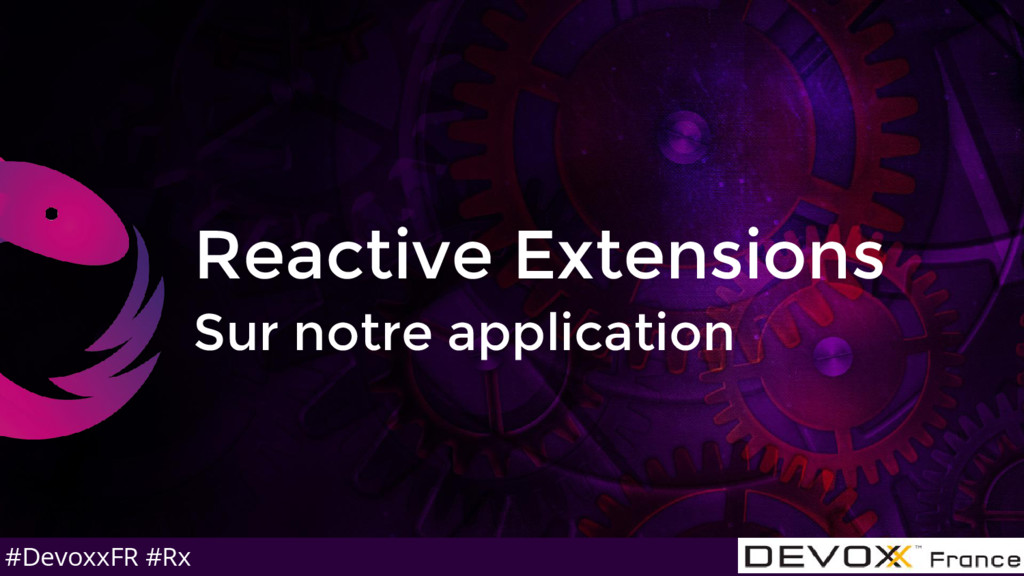 #DevoxxFR #Rx Reactive Extensions Sur notre app...