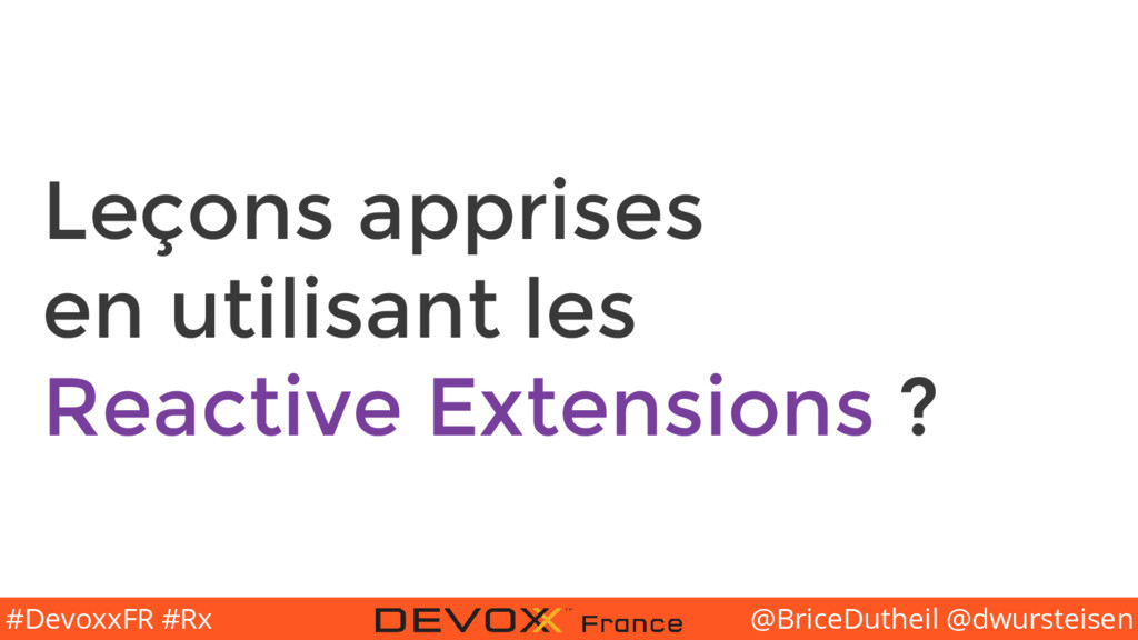 @BriceDutheil @dwursteisen #DevoxxFR #Rx Leçons...