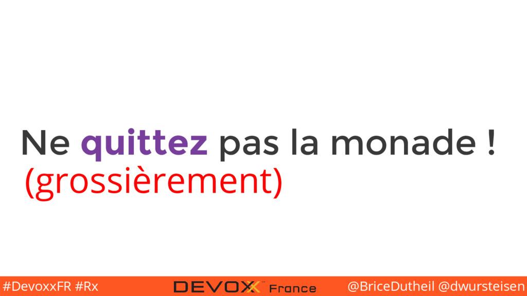 @BriceDutheil @dwursteisen #DevoxxFR #Rx Ne qui...