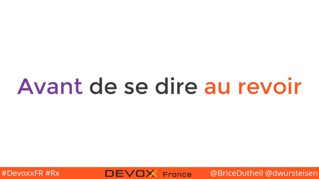 @BriceDutheil @dwursteisen #DevoxxFR #Rx Avant ...