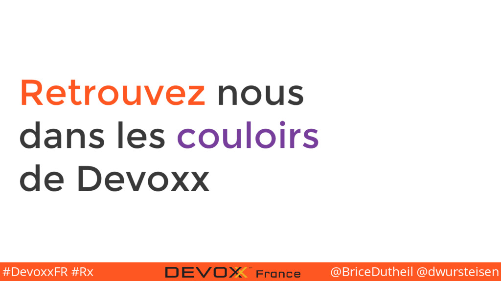 @BriceDutheil @dwursteisen #DevoxxFR #Rx Retrou...