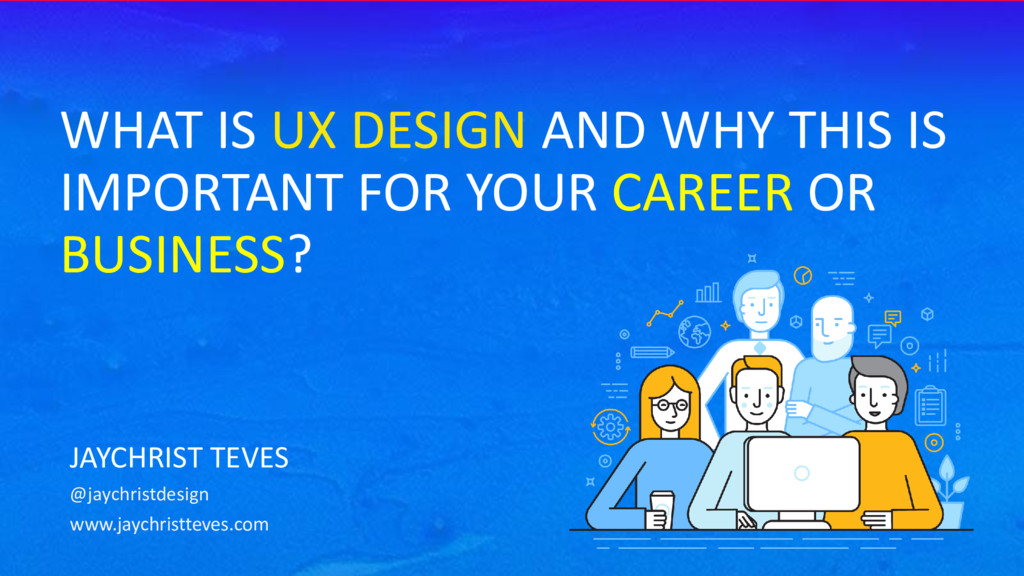 WHAT IS UX DESIGN AND WHY THIS IS IMPORTANT FOR...