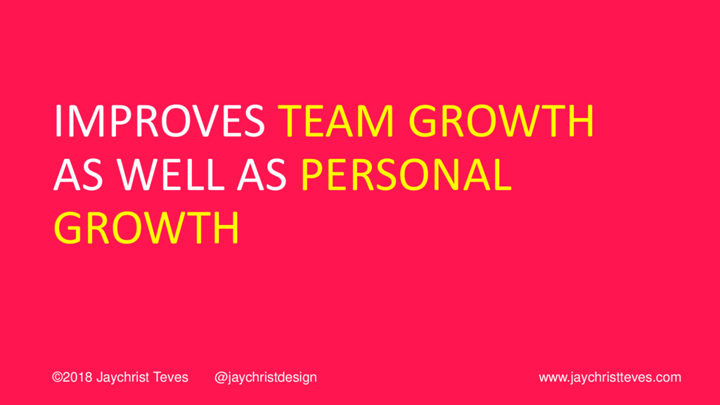 IMPROVES TEAM GROWTH AS WELL AS PERSONAL GROWTH...