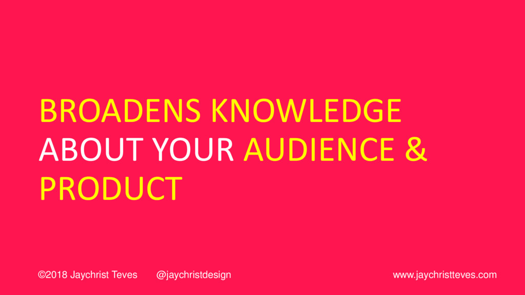 BROADENS KNOWLEDGE ABOUT YOUR AUDIENCE & PRODUC...