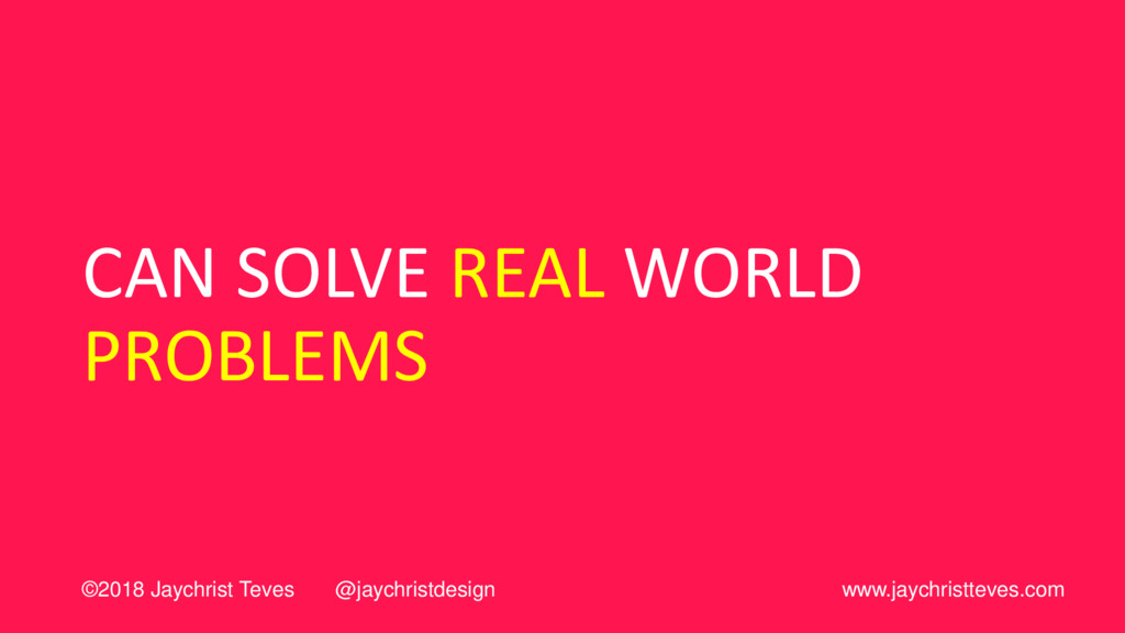 CAN SOLVE REAL WORLD PROBLEMS ©2018 Jaychrist T...