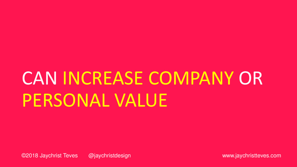 CAN INCREASE COMPANY OR PERSONAL VALUE ©2018 Ja...