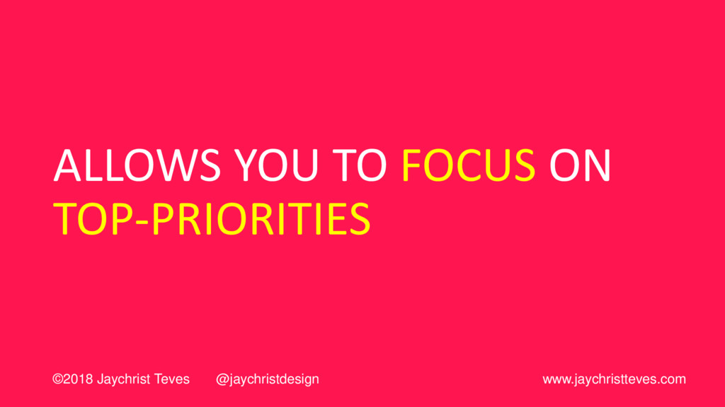 ALLOWS YOU TO FOCUS ON TOP-PRIORITIES ©2018 Jay...