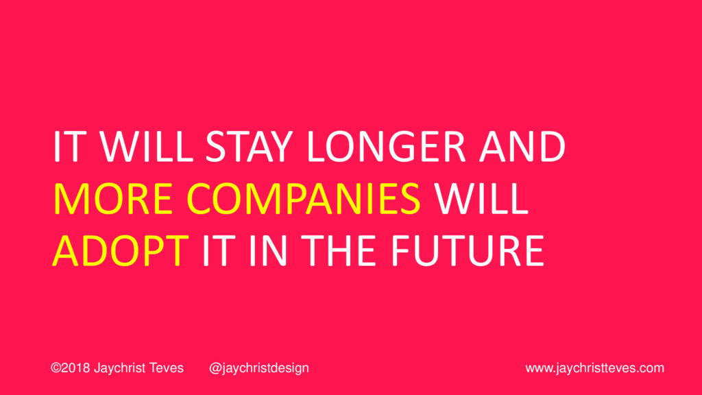 IT WILL STAY LONGER AND MORE COMPANIES WILL ADO...