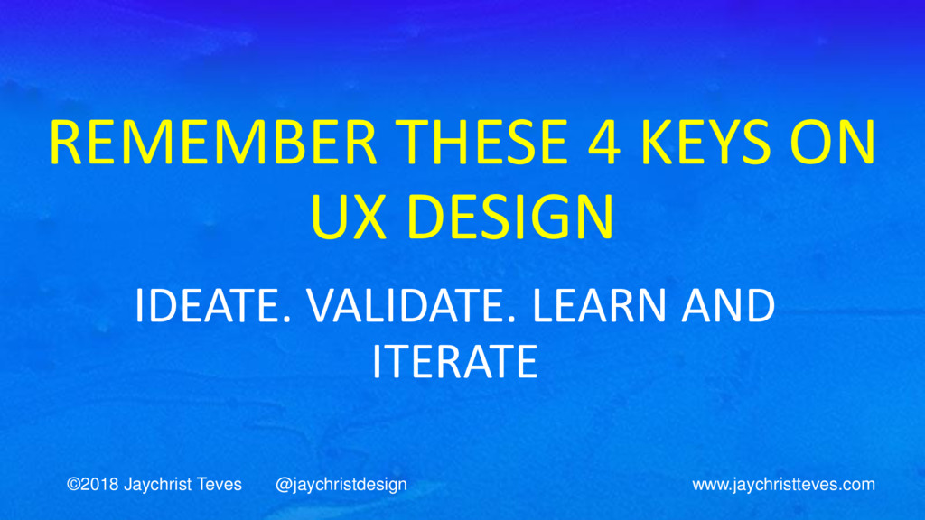 REMEMBER THESE 4 KEYS ON UX DESIGN IDEATE. VALI...