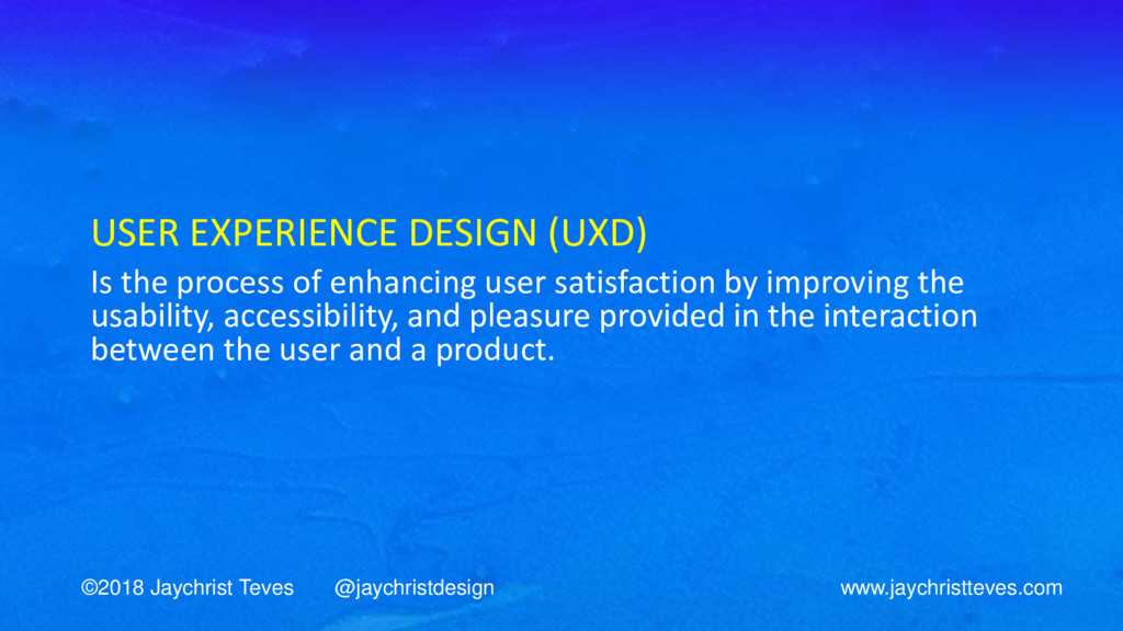 USER EXPERIENCE DESIGN (UXD) Is the process of ...