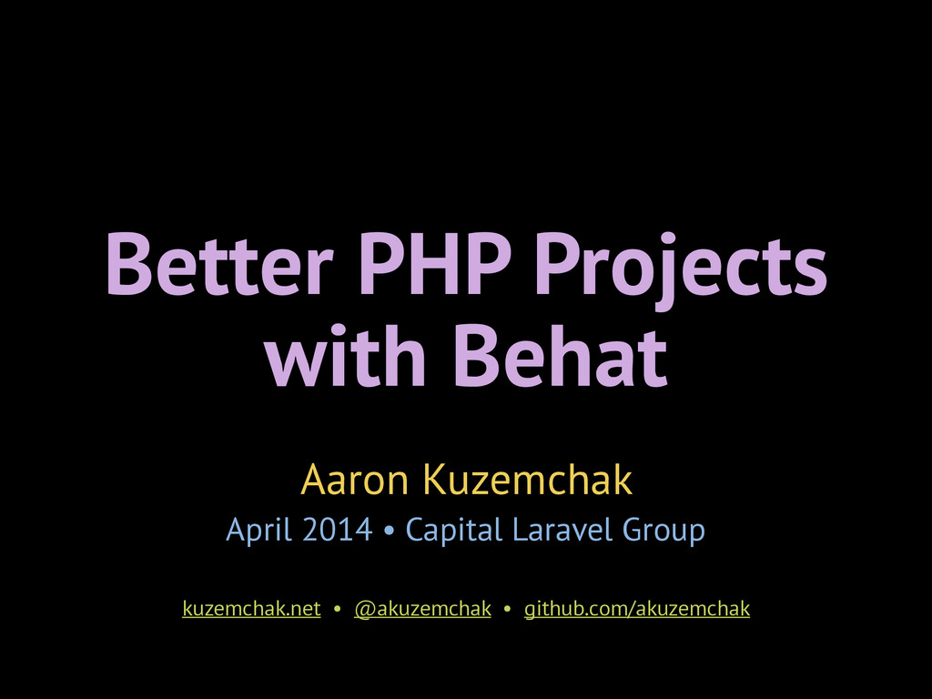 Better PHP Projects with Behat Aaron Kuzemchak ...