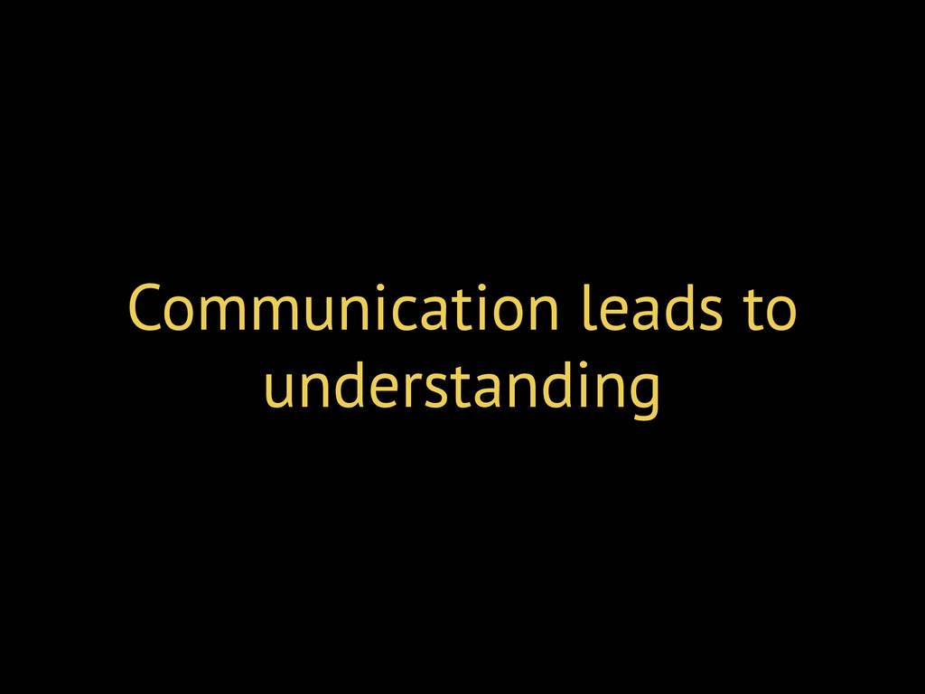 Communication leads to understanding