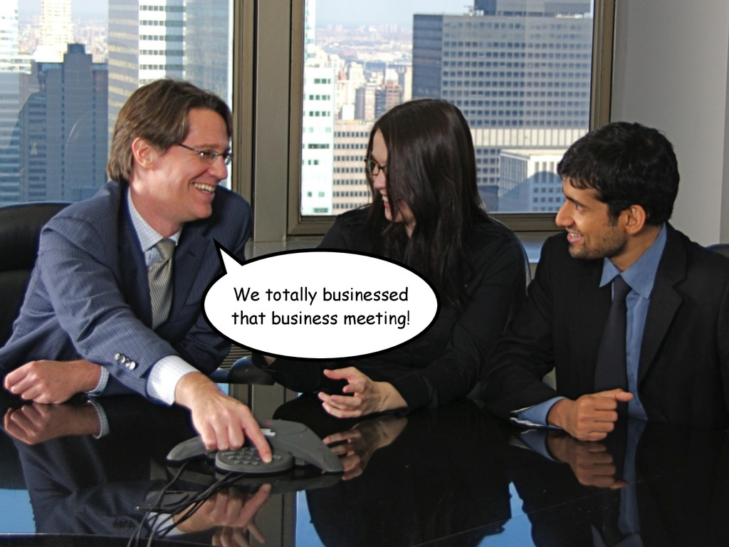 We totally businessed that business meeting!