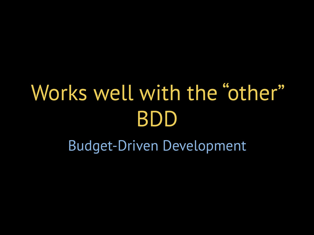 "Works well with the ""other"" BDD Budget-Driven D..."