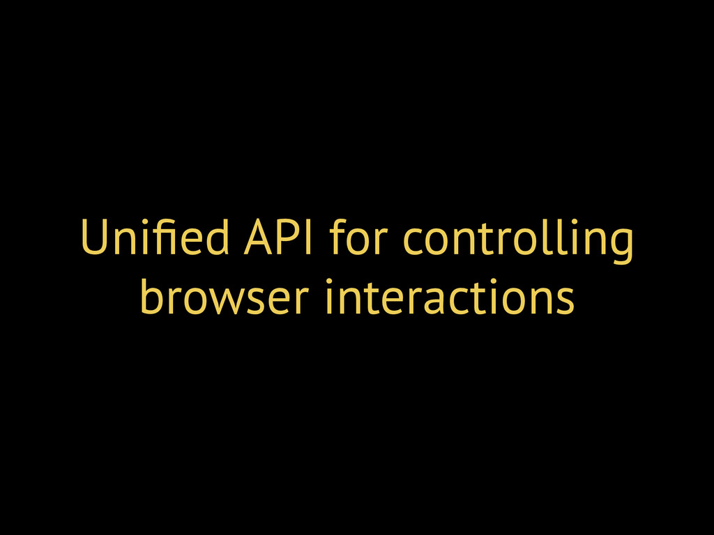 Unified API for controlling browser interactions