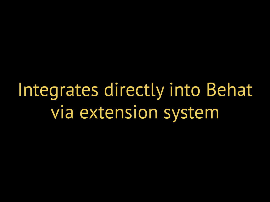 Integrates directly into Behat via extension sy...