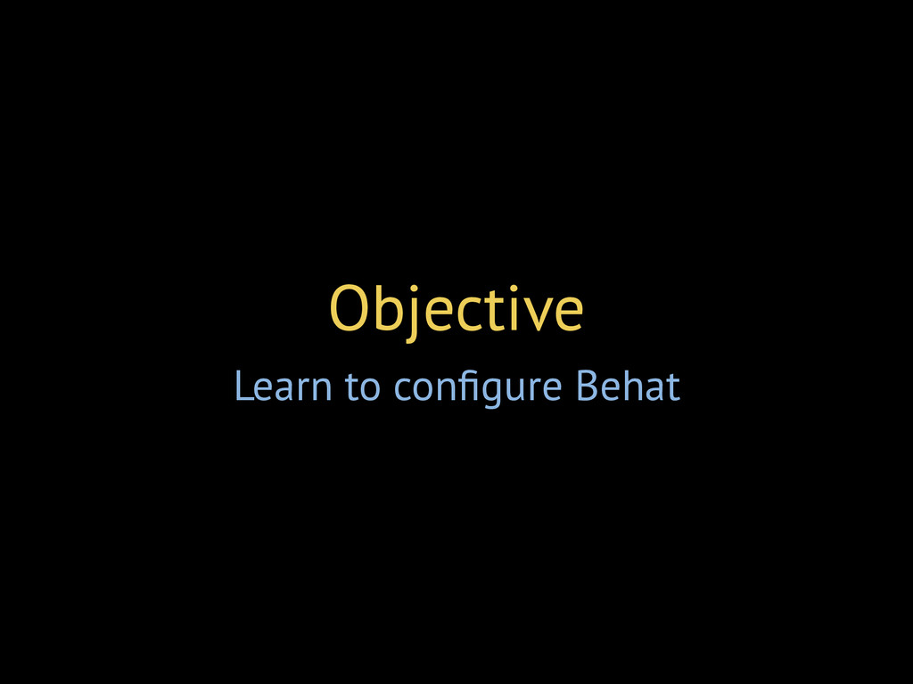 Objective Learn to configure Behat
