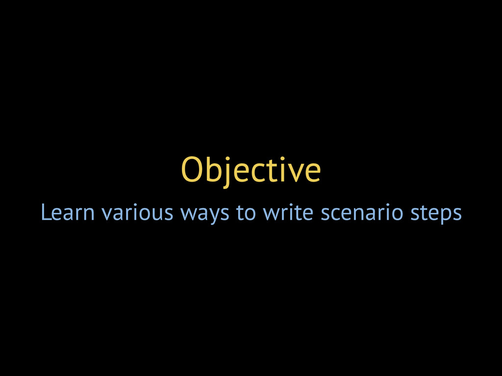 Objective Learn various ways to write scenario ...