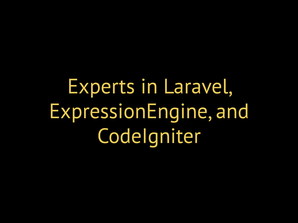 Experts in Laravel, ExpressionEngine, and CodeI...