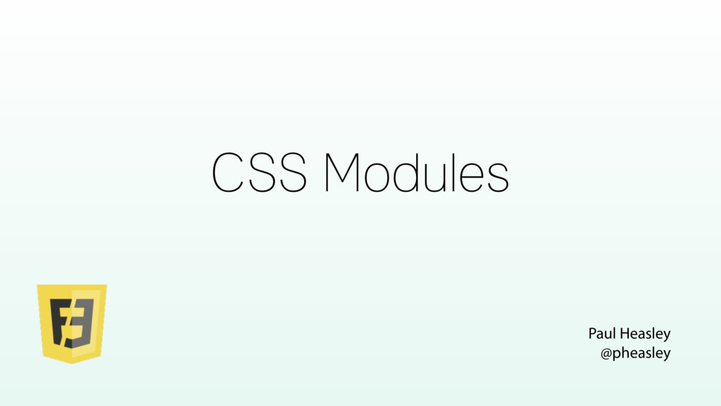 CSS Modules Paul Heasley @pheasley