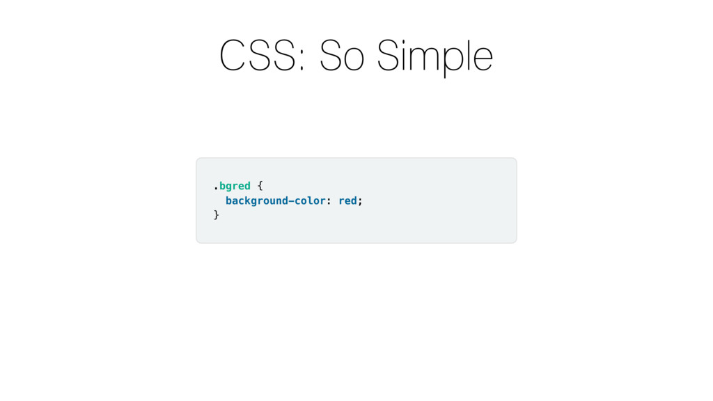 CSS: So Simple .bgred { background-color: red; }