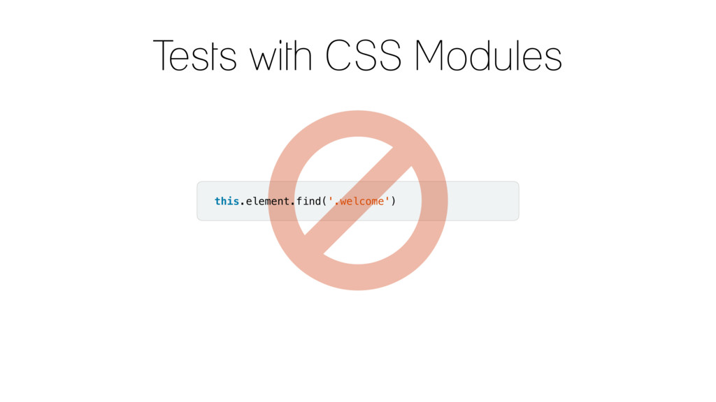 Tests with CSS Modules this.element.find('.welc...